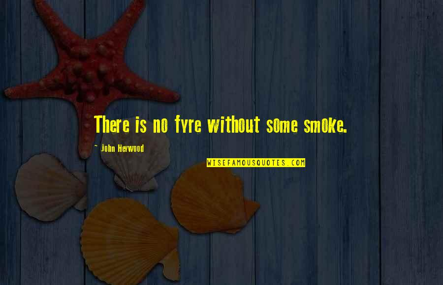 Albert Howard Quotes By John Heywood: There is no fyre without some smoke.