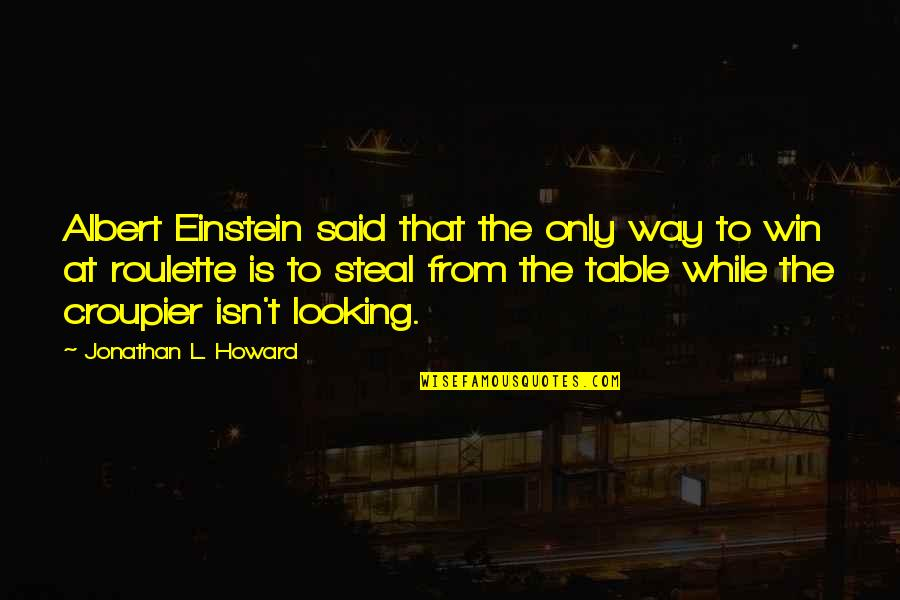 Albert Howard Quotes By Jonathan L. Howard: Albert Einstein said that the only way to