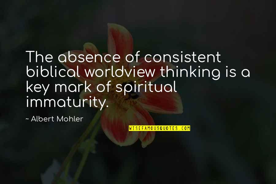 Albert Mohler Quotes By Albert Mohler: The absence of consistent biblical worldview thinking is