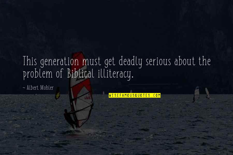 Albert Mohler Quotes By Albert Mohler: This generation must get deadly serious about the