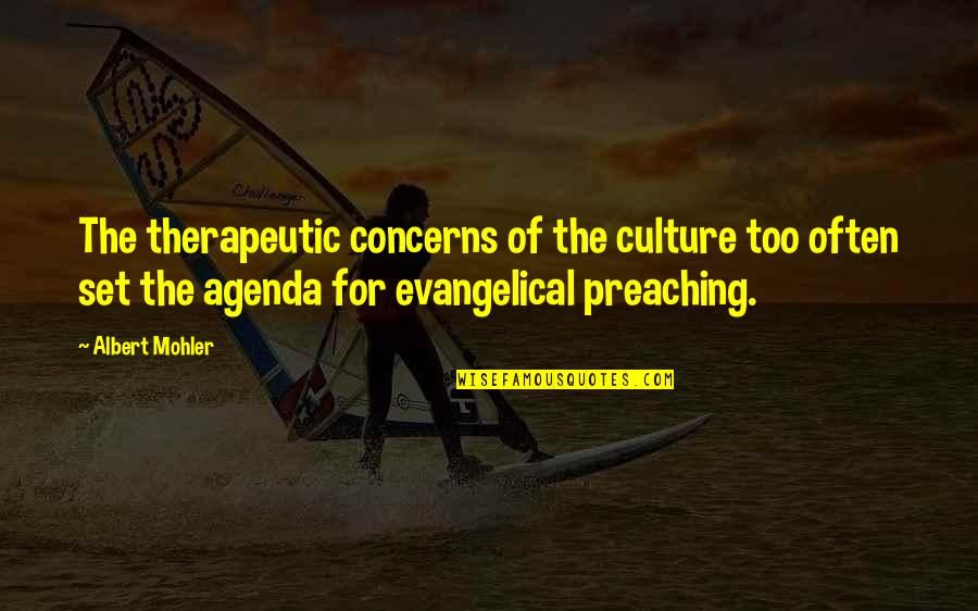 Albert Mohler Quotes By Albert Mohler: The therapeutic concerns of the culture too often