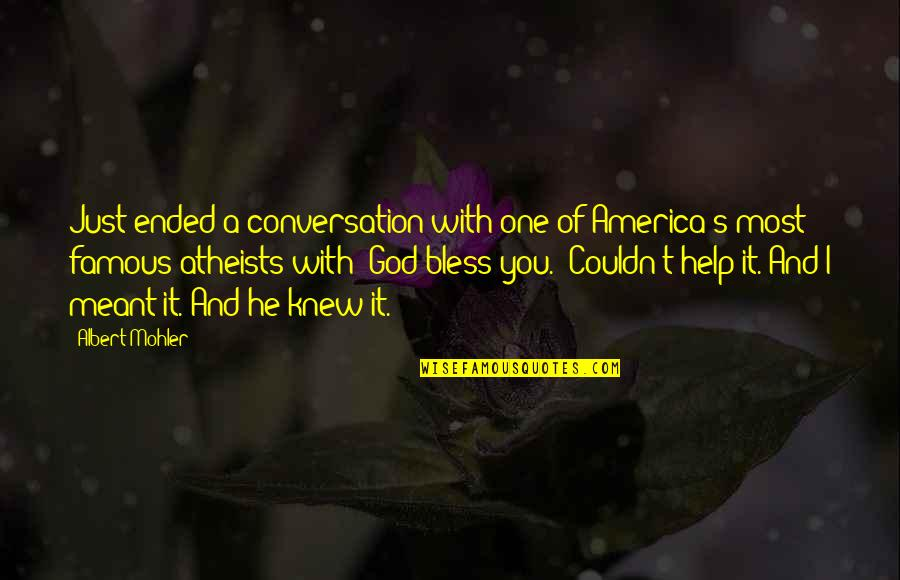 Albert Mohler Quotes By Albert Mohler: Just ended a conversation with one of America's