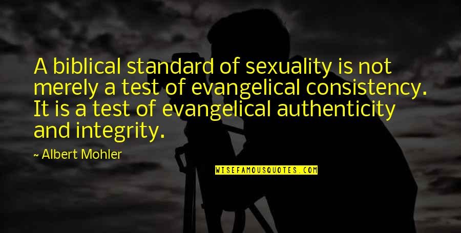 Albert Mohler Quotes By Albert Mohler: A biblical standard of sexuality is not merely