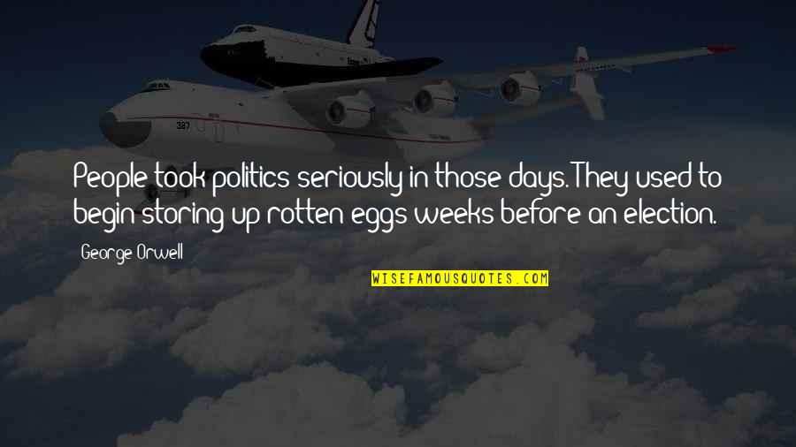 Albert Mohler Quotes By George Orwell: People took politics seriously in those days. They