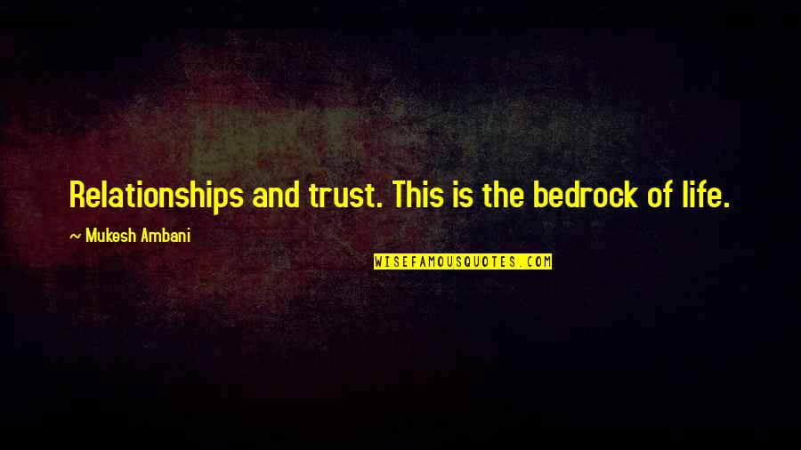 Albert Mohler Quotes By Mukesh Ambani: Relationships and trust. This is the bedrock of