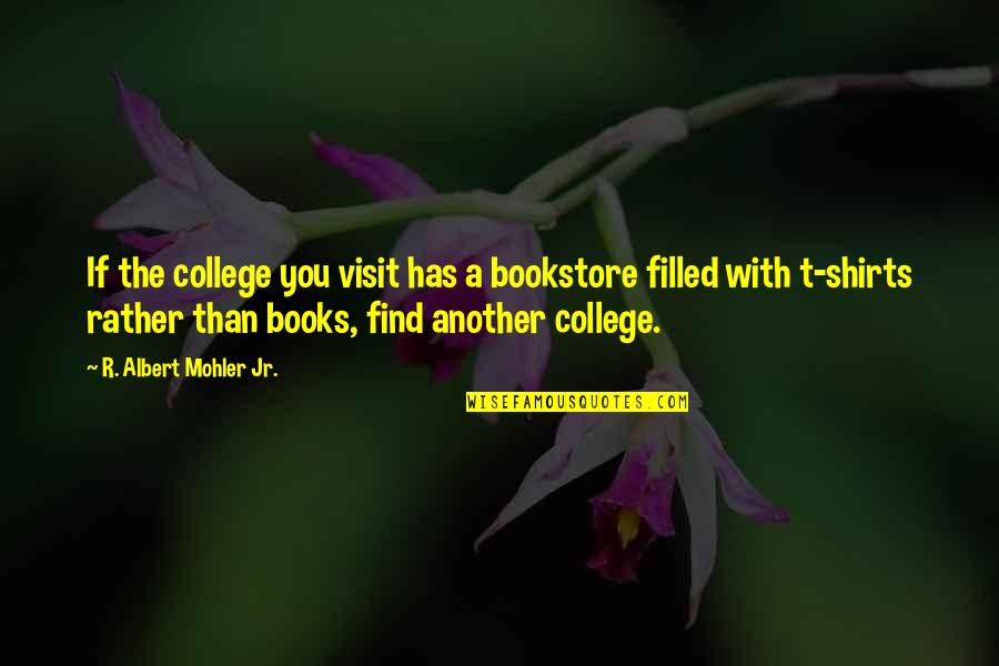 Albert Mohler Quotes By R. Albert Mohler Jr.: If the college you visit has a bookstore