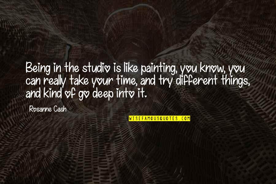 Albert Mohler Quotes By Rosanne Cash: Being in the studio is like painting, you