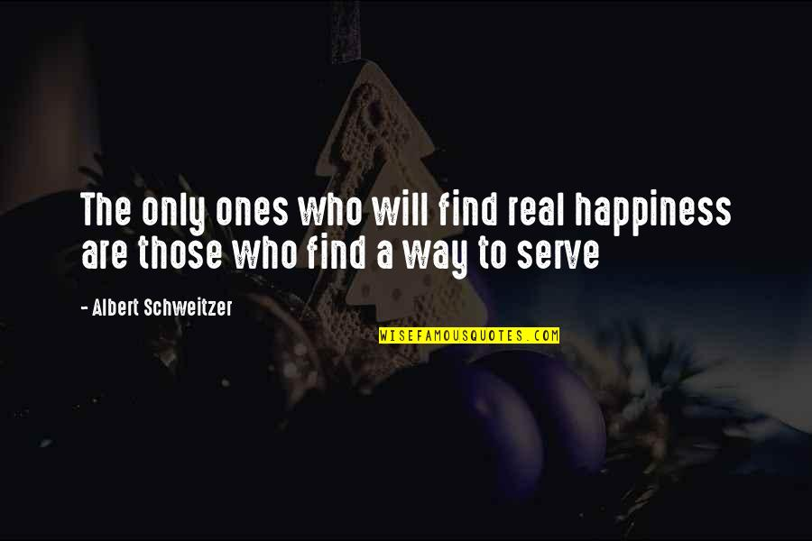 Albert Schweitzer Quotes By Albert Schweitzer: The only ones who will find real happiness