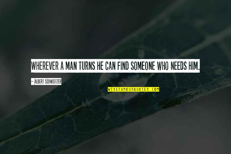 Albert Schweitzer Quotes By Albert Schweitzer: Wherever a man turns he can find someone