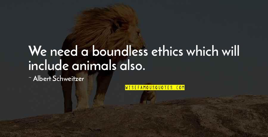 Albert Schweitzer Quotes By Albert Schweitzer: We need a boundless ethics which will include