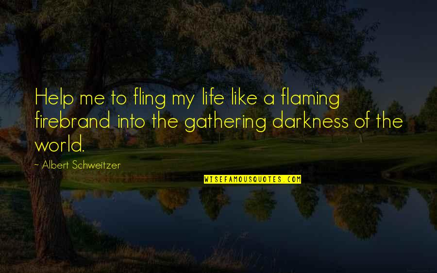 Albert Schweitzer Quotes By Albert Schweitzer: Help me to fling my life like a