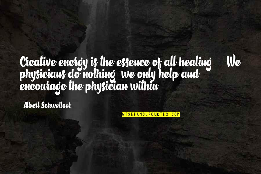 Albert Schweitzer Quotes By Albert Schweitzer: Creative energy is the essence of all healing