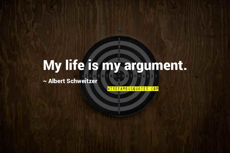 Albert Schweitzer Quotes By Albert Schweitzer: My life is my argument.