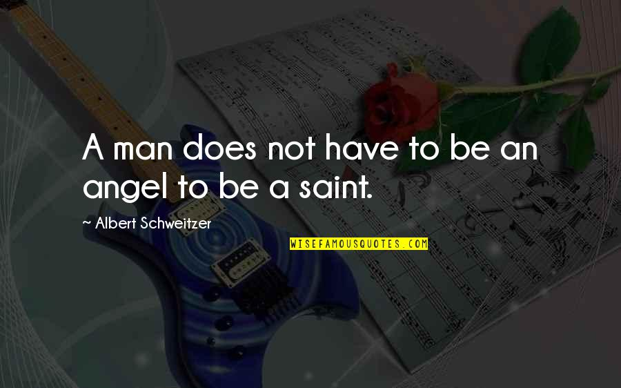 Albert Schweitzer Quotes By Albert Schweitzer: A man does not have to be an