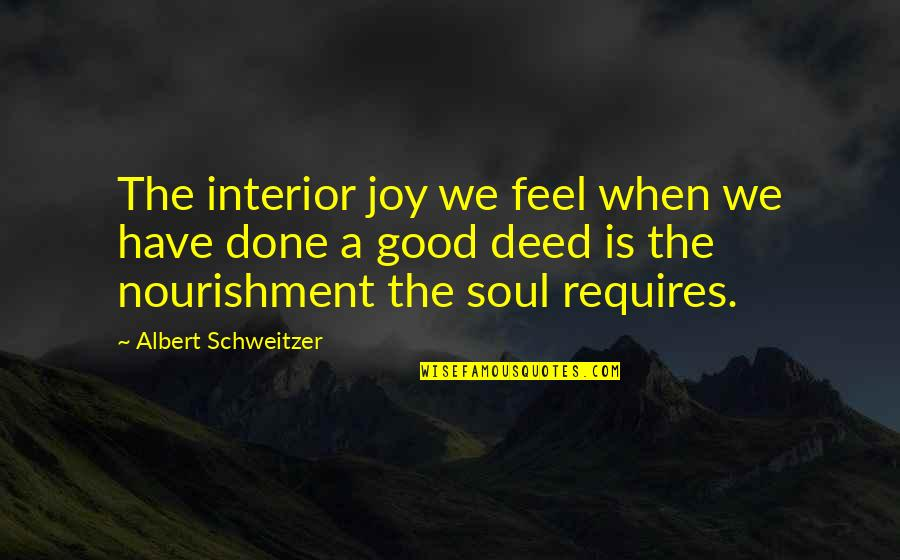 Albert Schweitzer Quotes By Albert Schweitzer: The interior joy we feel when we have