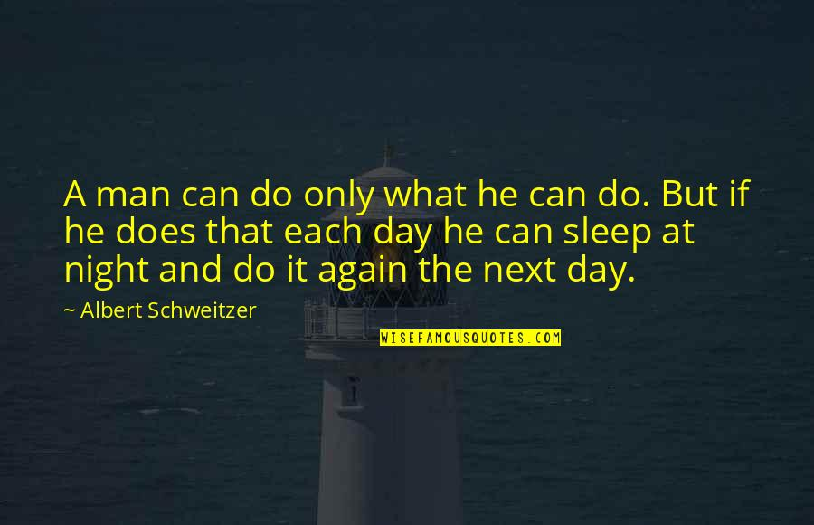 Albert Schweitzer Quotes By Albert Schweitzer: A man can do only what he can