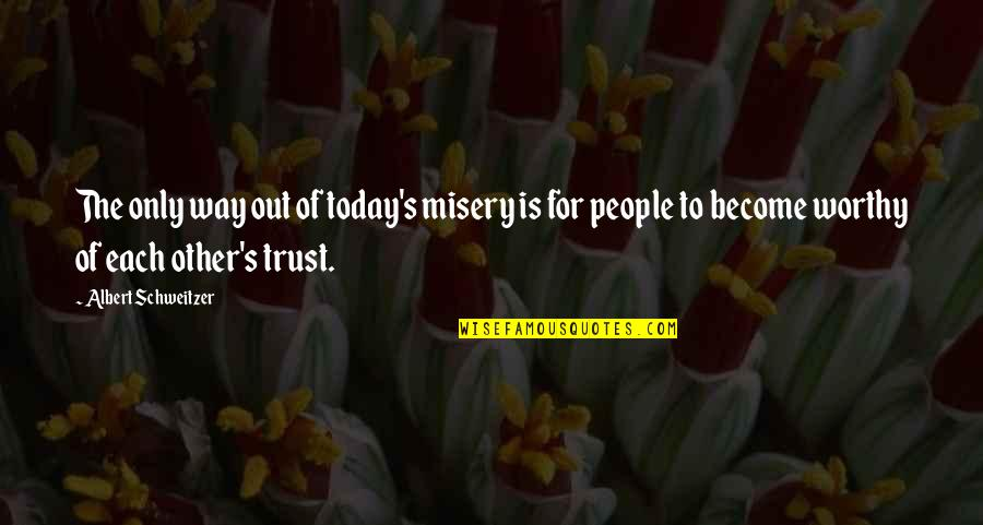 Albert Schweitzer Quotes By Albert Schweitzer: The only way out of today's misery is