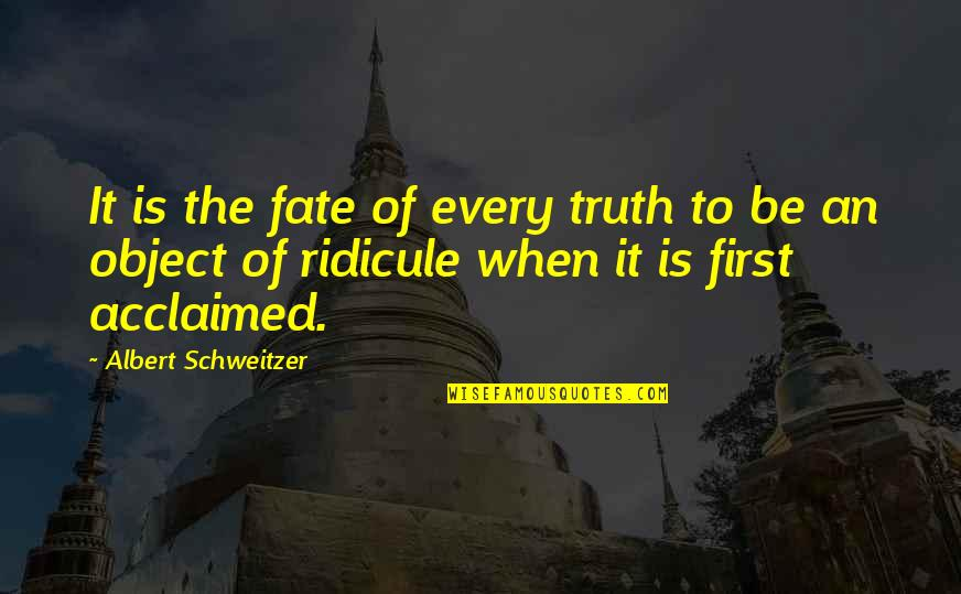 Albert Schweitzer Quotes By Albert Schweitzer: It is the fate of every truth to