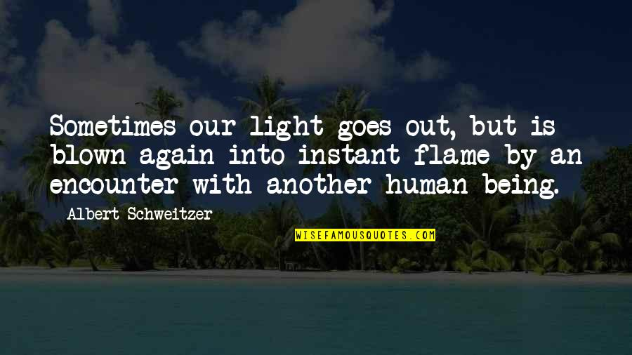 Albert Schweitzer Quotes By Albert Schweitzer: Sometimes our light goes out, but is blown