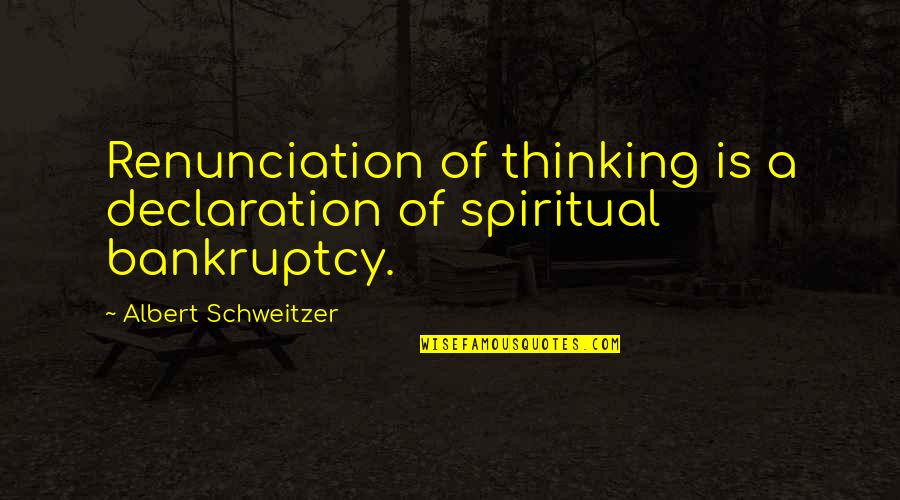 Albert Schweitzer Quotes By Albert Schweitzer: Renunciation of thinking is a declaration of spiritual