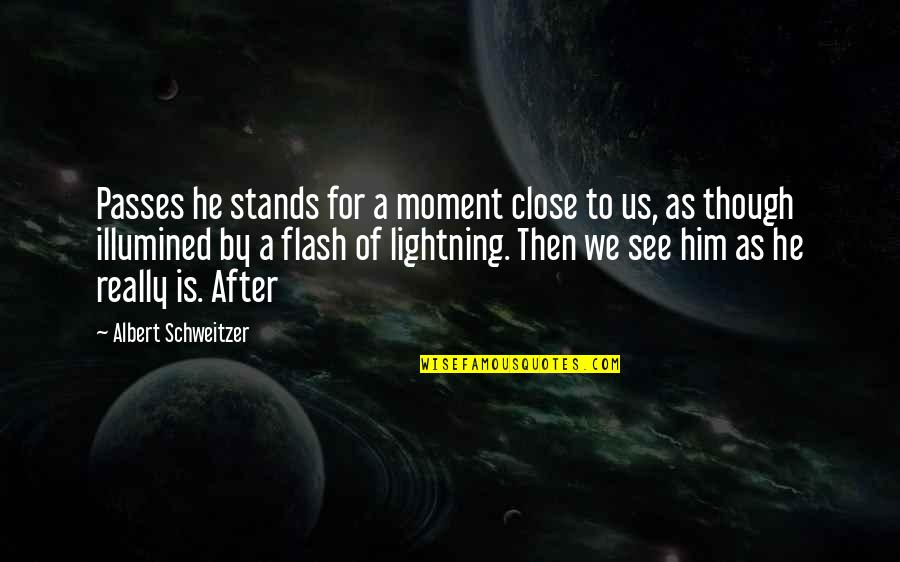 Albert Schweitzer Quotes By Albert Schweitzer: Passes he stands for a moment close to