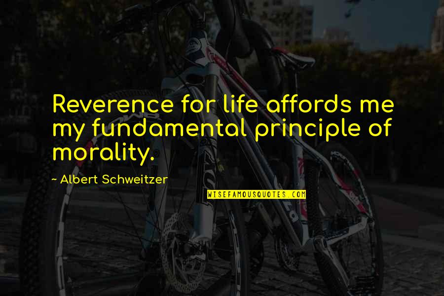 Albert Schweitzer Quotes By Albert Schweitzer: Reverence for life affords me my fundamental principle