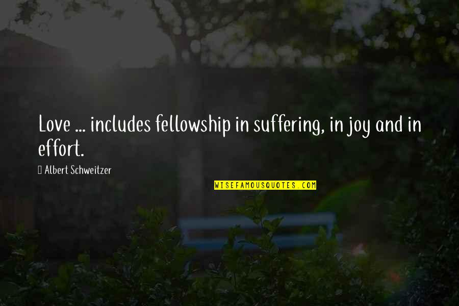 Albert Schweitzer Quotes By Albert Schweitzer: Love ... includes fellowship in suffering, in joy