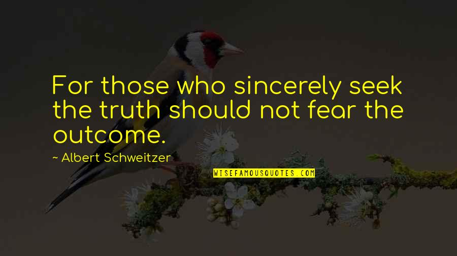 Albert Schweitzer Quotes By Albert Schweitzer: For those who sincerely seek the truth should