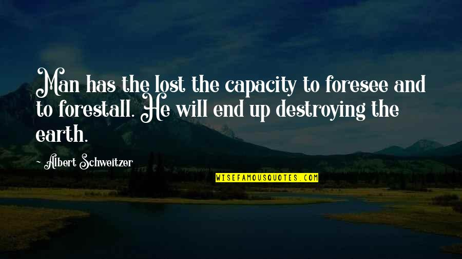 Albert Schweitzer Quotes By Albert Schweitzer: Man has the lost the capacity to foresee