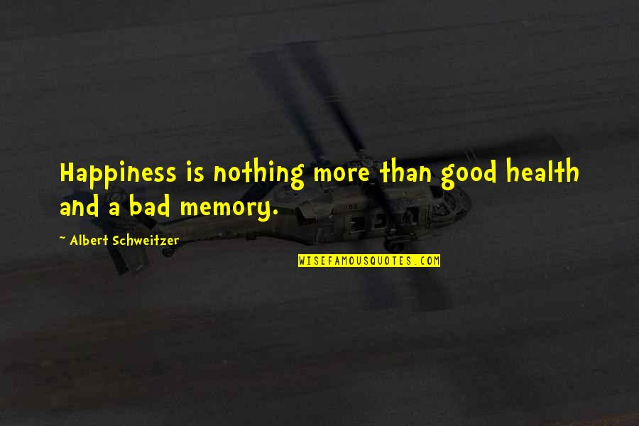 Albert Schweitzer Quotes By Albert Schweitzer: Happiness is nothing more than good health and