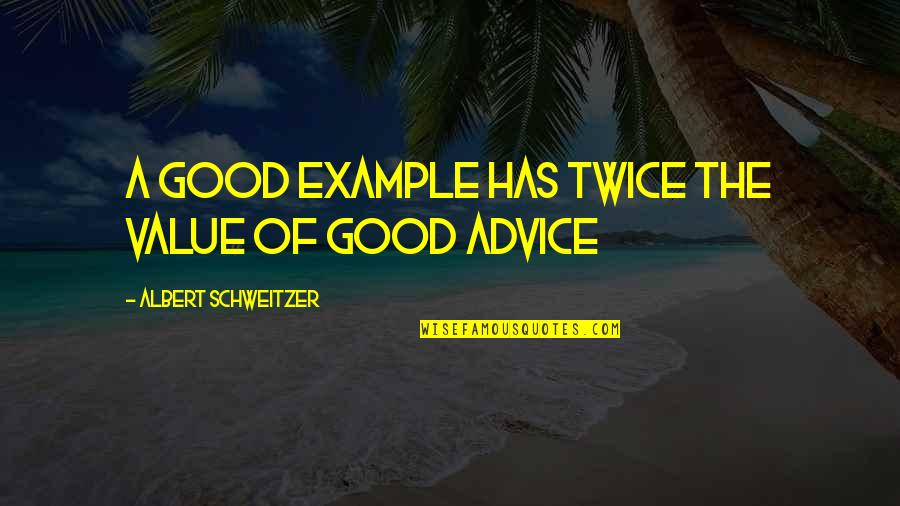 Albert Schweitzer Quotes By Albert Schweitzer: A good example has twice the value of