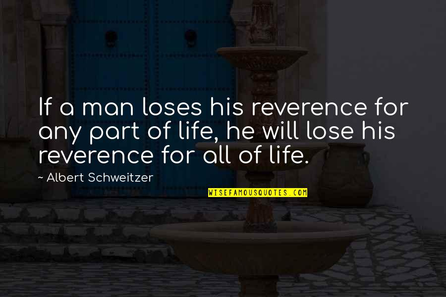 Albert Schweitzer Quotes By Albert Schweitzer: If a man loses his reverence for any