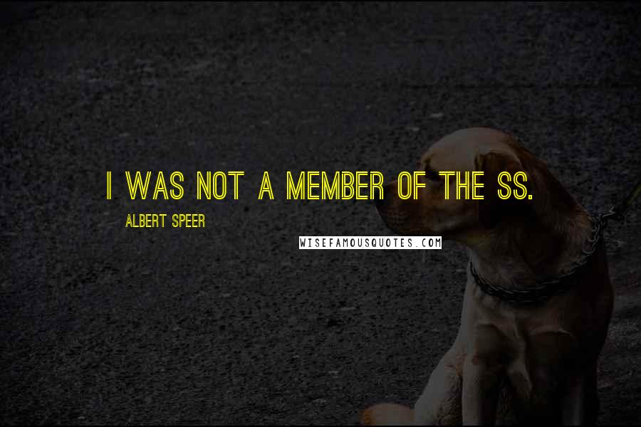 Albert Speer quotes: I was not a member of the SS.