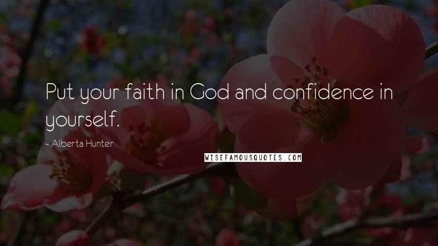 Alberta Hunter quotes: Put your faith in God and confidence in yourself.