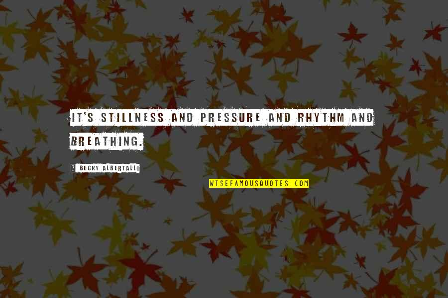 Albertalli Quotes By Becky Albertalli: It's stillness and pressure and rhythm and breathing.