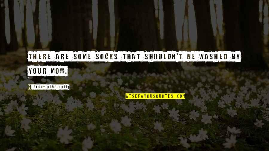Albertalli Quotes By Becky Albertalli: There are some socks that shouldn't be washed