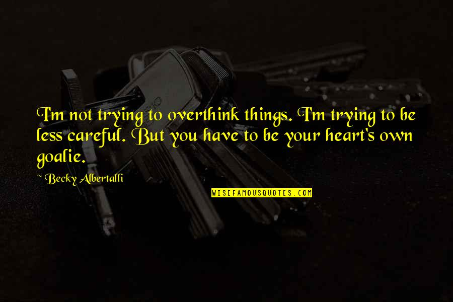 Albertalli Quotes By Becky Albertalli: I'm not trying to overthink things. I'm trying