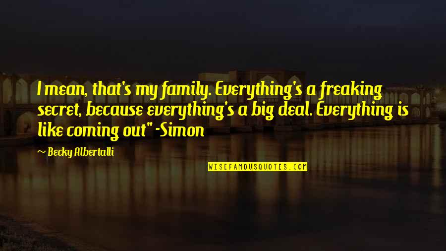 Albertalli Quotes By Becky Albertalli: I mean, that's my family. Everything's a freaking