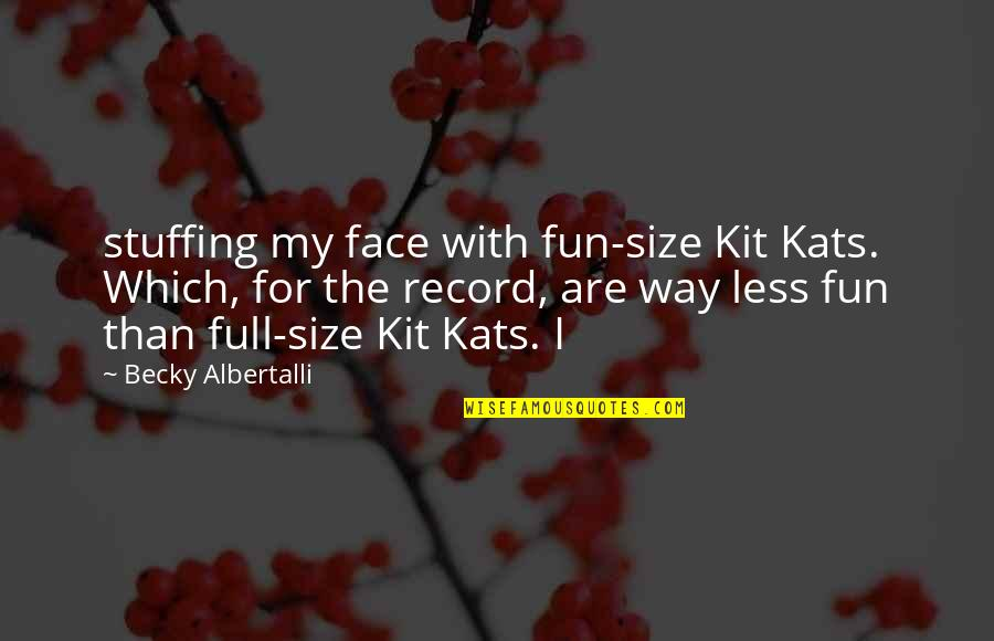 Albertalli Quotes By Becky Albertalli: stuffing my face with fun-size Kit Kats. Which,