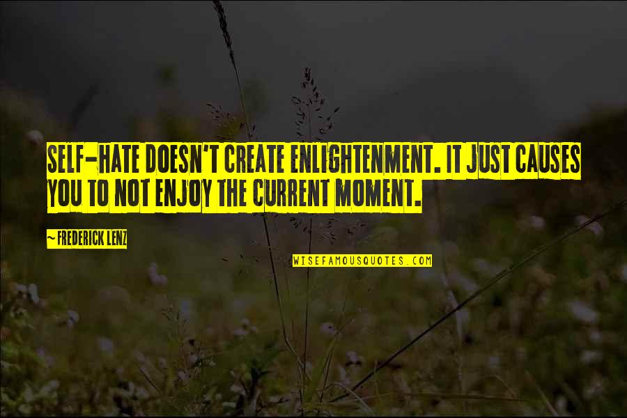 Albertelli Quotes By Frederick Lenz: Self-hate doesn't create enlightenment. It just causes you