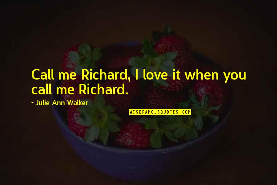 Albertelli Quotes By Julie Ann Walker: Call me Richard, I love it when you