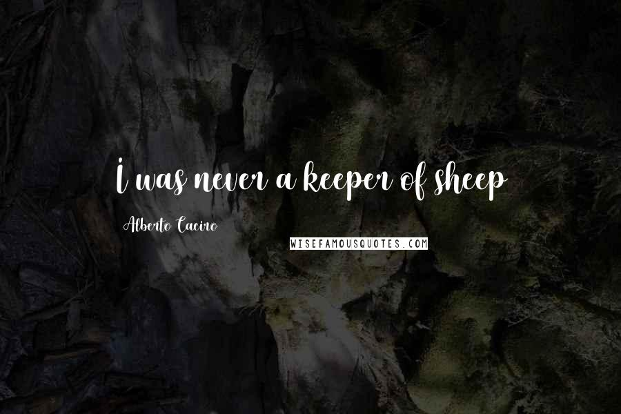 Alberto Caeiro quotes: I was never a keeper of sheep