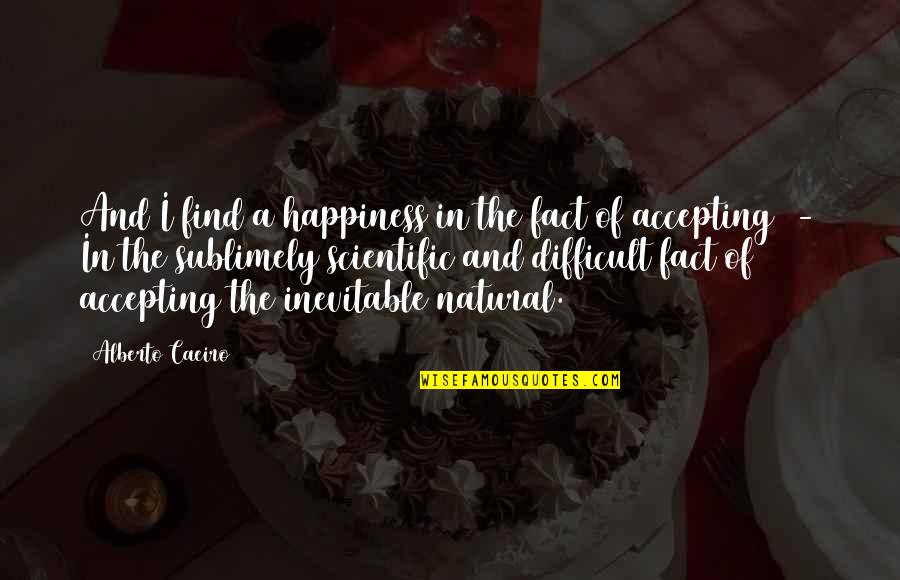 Alberto Quotes By Alberto Caeiro: And I find a happiness in the fact
