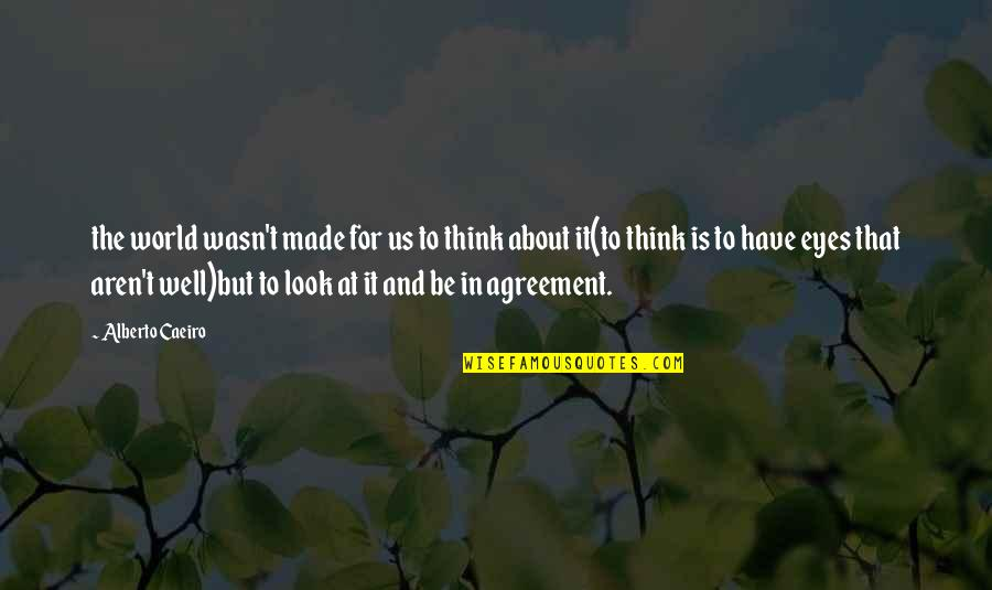 Alberto Quotes By Alberto Caeiro: the world wasn't made for us to think