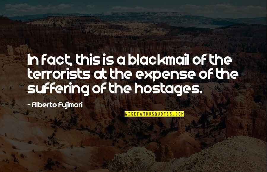 Alberto Quotes By Alberto Fujimori: In fact, this is a blackmail of the