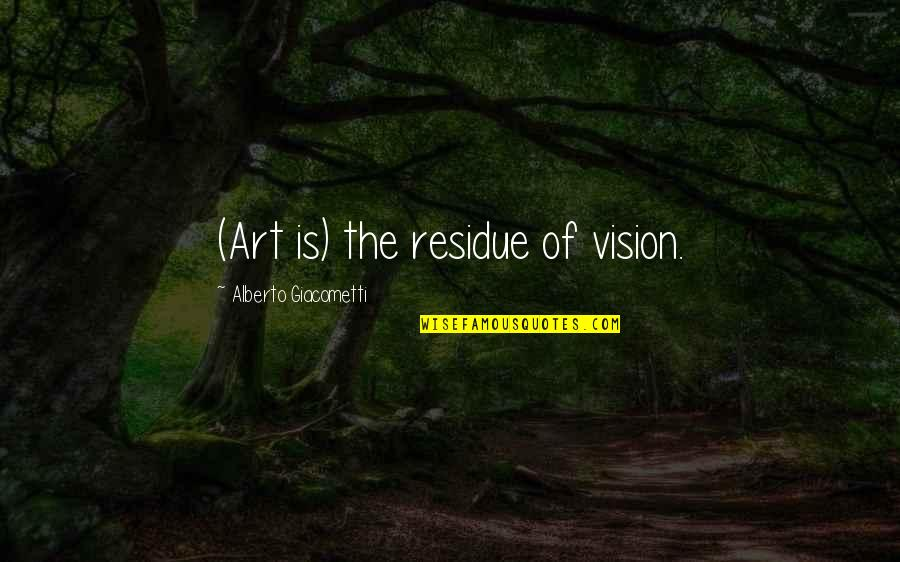Alberto Quotes By Alberto Giacometti: (Art is) the residue of vision.