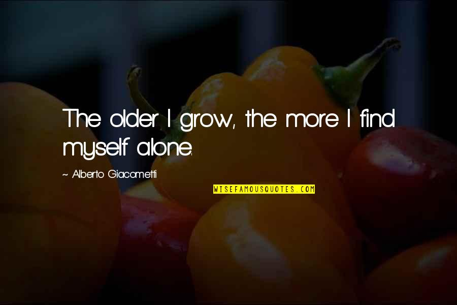 Alberto Quotes By Alberto Giacometti: The older I grow, the more I find