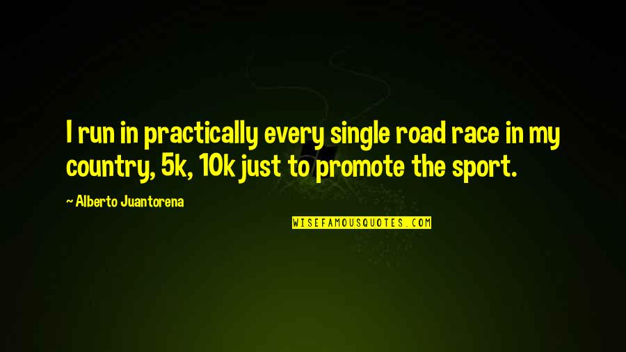 Alberto Quotes By Alberto Juantorena: I run in practically every single road race