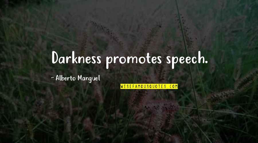 Alberto Quotes By Alberto Manguel: Darkness promotes speech.