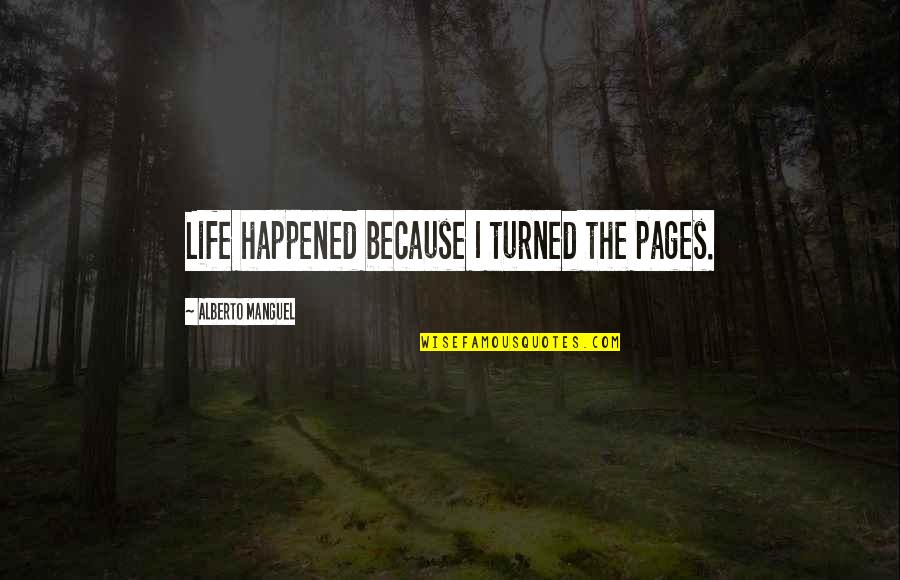 Alberto Quotes By Alberto Manguel: Life happened because I turned the pages.